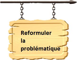 Reformuler la problématique :